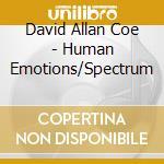 David Allan Coe - Human Emotions/Spectrum cd musicale di DAVID ALLAN COE