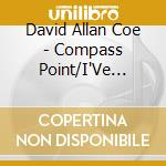 COMPASS POINT/I'VE GOT... cd musicale di DAVID ALLAN COE