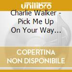 PICK ME UP ON YOUR WAY.. cd musicale di WALKER CHARLIE