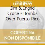 Jim & Ingrid Croce - Bombs Over Puerto Rico cd musicale di CROCE JIM & INGRID