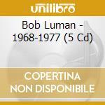1968-1977 cd musicale di BOB LUMAN (5 CD)