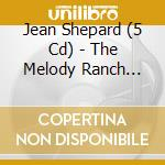 THE MELODY RANCH GIRL cd musicale di JEAN SHEPARD (5 CD)