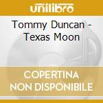 Tommy Duncan - Texas Moon cd musicale di TOMMY DUNCAN & WESTE