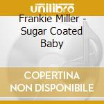 SUGAR COATED BABY cd musicale di FRANKIE MILLER