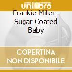 Frankie Miller - Sugar Coated Baby cd musicale di FRANKIE MILLER