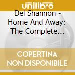 HOME AND AWAY/COMPLETE REC.1960-70 cd musicale di SHANNON DEL