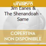 Jim Eanes & The Shenandoah - Same cd musicale di EANES JIM