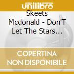 DON'T LET THE STARS GET.. cd musicale di SKEETS MCDONALD (5 C