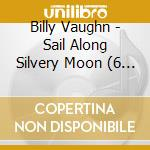 SAIL ALONG SILVERY MOON cd musicale di BILLY VAUGHN (6 CD)