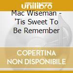 'TIS SWEET TO BE REMEMBER cd musicale di WISEMAN MAC