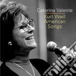 Caterina Valente - Kurt Weill American Songs cd musicale di CATERINA VALENTE