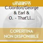 C.Gordon/George & Earl & O. - That'Ll Flat Git It Vol.1 cd musicale di C.GORDON/GEORGE & EA