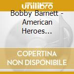 AMERICAN HEROES WEST.LEG. cd musicale di BARNETT BOBBY