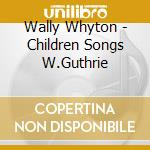 CHILDREN SONGS OF WOODY G cd musicale di WHYTON WALLY