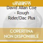 David Allan Coe + B.T. - Rough Rider/Dac Plus cd musicale di COE DAVID ALLAN