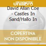 David Allan Coe  + B.T. - Castles In Sand/Hallo In cd musicale di COE DAVID ALLAN