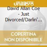 David Allan Coe + B.T. - Just Divorced/Darlin'... cd musicale di COE DAVID ALLAN