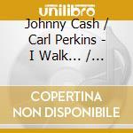 Johnny Cash & Carl Perkins + 5 Bt - I Walk.../Little Fauss... cd musicale di CASH JOHNNY