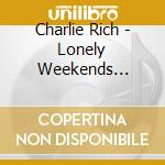 LONELY WEEKENDS 1958-1962 - RICH CHARLIE cd musicale di RICH CHARLIE