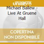Michael Ballew - Live At Gruene Hall cd musicale di BALLEW MICHAEL