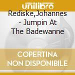 JUMPIN' AT THE BADEWANNE cd musicale di REDISKE JOHANNES