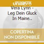 LEG DEIN GLUCK IN MAINE.. cd musicale di VERA LYNN