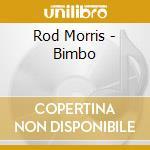 Rod Morris - Bimbo cd musicale di MORRIS ROD