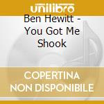 YOU GOT ME SHOOK cd musicale di HEWITT BEN