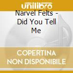 DID YOU TELL ME cd musicale di NARVEL FELTS