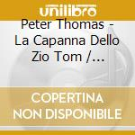 LA CAPANNA DELLO ZIO TOM cd musicale di PETER THOMAS (OST)