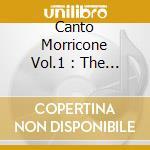 Milva/G.Paoli/A.Gilberto & O. - Canto Morricone Vol.1 cd musicale di MILVA/G.PAOLI/A.GILB