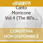 CANTO MORRICONE VOL.4 cd musicale di P.ZADORA/ZUCCHERO/D.