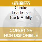ROCK-A-BILLY cd musicale di FEATHERS CHARLIE