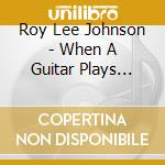 WHEN A GUITAR PLAYS BLUES  ( 30 TRACKS) cd musicale di ROY LEE JOHNSON
