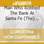 THE MAN WHO ROBBED THE BANK AT S.FE cd musicale di VARIOUS COWBOYS