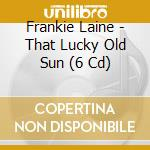 THAT LUCKY OLD SUN cd musicale di LAINE FRANKIE