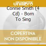 BORN TO SING cd musicale di CONNIE SMITH (4 CD)