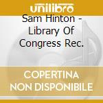 Sam Hinton - Library Of Congress Rec. cd musicale di SAM HINTON