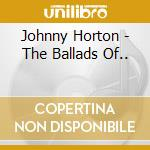 The ballads of... cd musicale di Horton Johnny