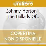 The ballads of... cd musicale di Horton Johnny