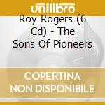 THE SONS OF PIONEERS (6 CD) cd musicale di ROGERS ROY