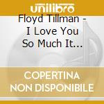 Floyd Tillman - I Love You So Much It... cd musicale di TILLMAN FLOYD