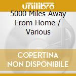 5000 Miles Away From Home cd musicale