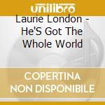 HE'S GOT THE WHOLE WORLD cd musicale di LAURIE LONDON