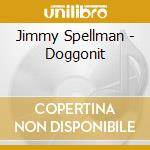 Jimmy Spellman - Doggonit cd musicale di Spellman Jimmy