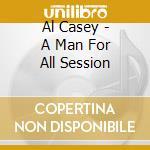 A MAN FOR ALL SESSION cd musicale di CASEY AL