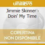 Jimmie Skinner - Doin' My Time cd musicale di SKINNER JIMME