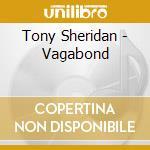 Tony Sheridan - Vagabond cd musicale di SHERIDAN TONY