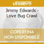 Jimmy Edwards - Love Bug Crawl cd musicale di EDWARDS JIMMY