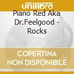 ROCKS   ( 33 TRACKS) cd musicale di PIANO RED AKA DR.FEELGOOD